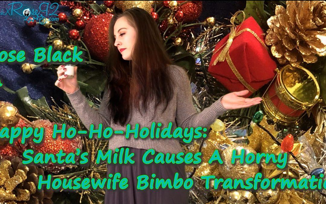 Happy Ho-Ho-Holidays: Santa's Milk Causes A Horny Housewife Bimbo Transformation